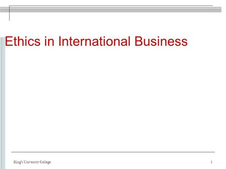 1 Ethics in International Business King's University College.
