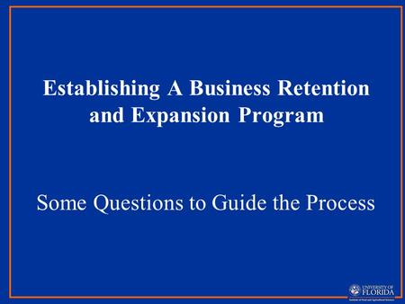 Establishing A Business Retention and Expansion Program Some Questions to Guide the Process.