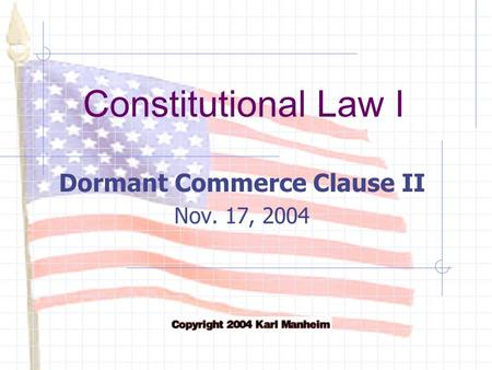 Constitutional Law I Dormant Commerce Clause II Nov. 17, 2004.