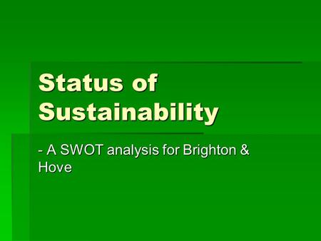 Status of Sustainability - A SWOT analysis for Brighton & Hove.