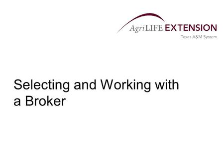 Selecting and Working with a Broker.  Selecting a brokerage company  Reputation/regulation  Account requirements  Margin/commission  Hedger/broker.