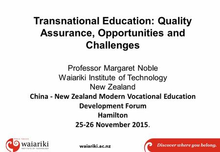 Transnational Education: Quality Assurance, Opportunities and Challenges Professor Margaret Noble Waiariki Institute of Technology New Zealand China -