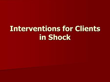Interventions for Clients in Shock. Shock Can occur when any part of the cardiovascular system does not function properly for any reason Can occur when.