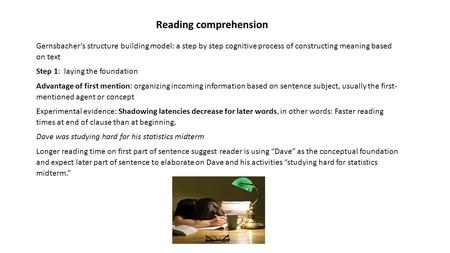 Reading comprehension Gernsbacher's structure building model: a step by step cognitive process of constructing meaning based on text Step 1: laying the.
