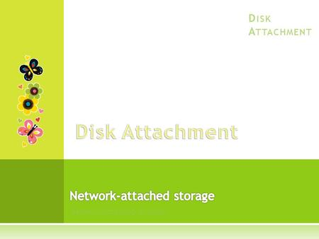 Network-Attached Storage D ISK A TTACHMENT. Computers access disk storage in two ways: 1) Host attached via an I/O port 2) Network attached via a network.
