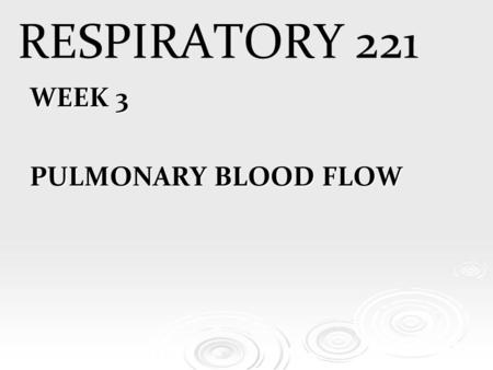 RESPIRATORY 221 WEEK 3 PULMONARY BLOOD FLOW. Vascular System  Two Systems : Each have its own reservoir, pump and set of vessels  Pulmonary Circulation.