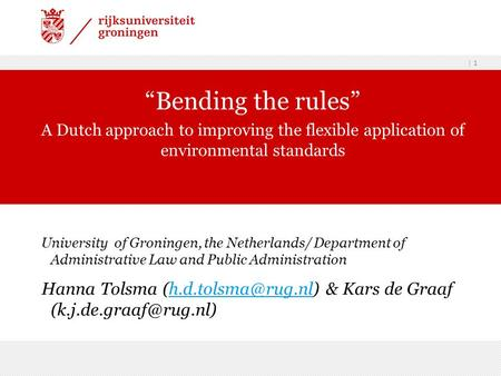 | 1 University of Groningen, the Netherlands/ Department of Administrative Law and Public Administration Hanna Tolsma & Kars de Graaf.