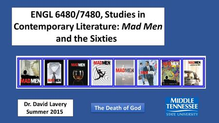 ENGL 6480/7480, Studies in Contemporary Literature: Mad Men and the Sixties Dr. David Lavery Summer 2015 The Death of God.