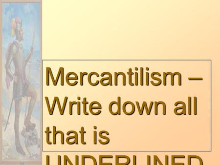 Mercantilism – Write down all that is UNDERLINED.