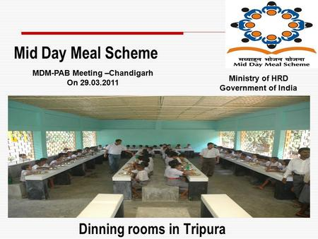Dinning rooms in Tripura Mid Day Meal Scheme MDM-PAB Meeting –Chandigarh On 29.03.2011 Ministry of HRD Government of India.