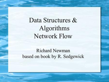 Data Structures & Algorithms Network Flow Richard Newman based on book by R. Sedgewick.