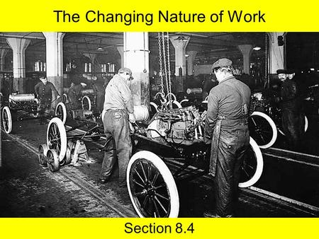 The Changing Nature of Work Section 8.4. Objectives At the end of this lesson, you should be able to: Identify 2 reasons why Ford raised worker wages.