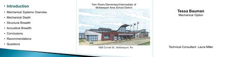 Twin Rivers Elementary/Intermediate of McKeesport Area School District Tessa Bauman Mechanical Option Technical Consultant: Laura Miller 1600 Cornell St.,
