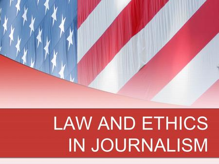 LAW AND ETHICS IN JOURNALISM. FIRST AMENDMENT Congress shall make no law respecting an establishment of religion, or prohibiting the free exercise thereof;