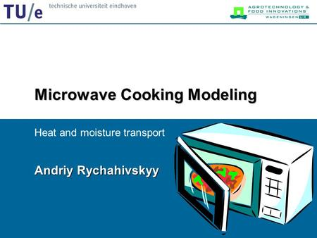 Microwave Cooking Modeling Heat and moisture transport Andriy Rychahivskyy.