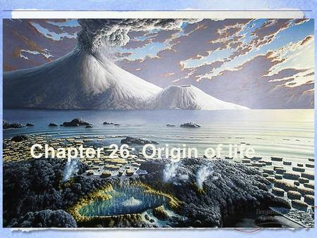 Chapter 26: Origin of life
