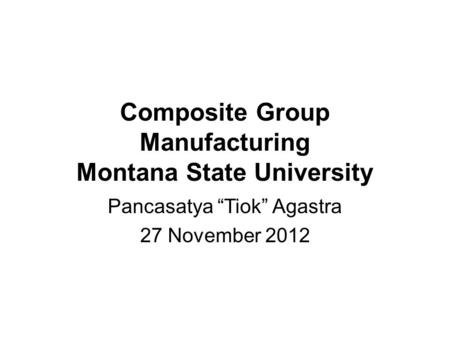 "Composite Group Manufacturing Montana State University Pancasatya ""Tiok"" Agastra 27 November 2012."