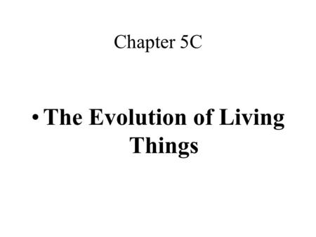 Chapter 5C The Evolution of Living Things. Change Over Time….. Adaptation – a change that helps an organism survive and reproduce in its environment.