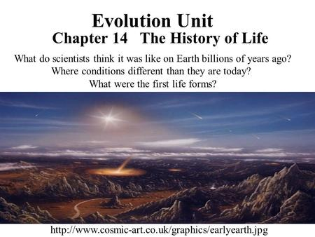 Evolution Unit Chapter 14 The History of Life  What do scientists think it was like on Earth billions.