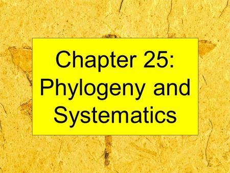 "Chapter 25: Phylogeny and Systematics. ""Taxonomy is the division of organisms into categories based on… similarities and differences."" p. 495, Campbell."