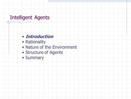Intelligent Agents Introduction Rationality Nature of the Environment Structure of Agents Summary.