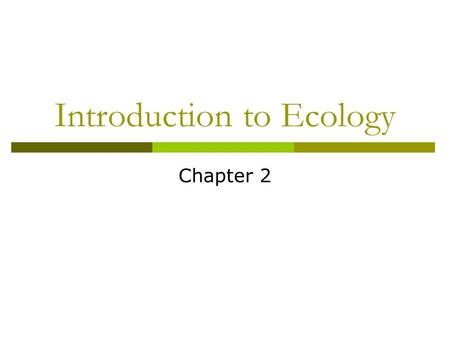Introduction to Ecology Chapter 2. What is Ecology? EEcology: the study of the relationship between organisms and their environment Involves observing.