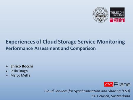 Experiences of Cloud Storage Service Monitoring Performance Assessment and Comparison  Enrico Bocchi  Idilio Drago  Marco Mellia Cloud Services for.
