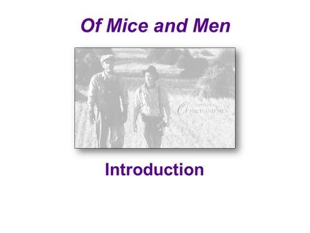 Of Mice and Men Introduction. In this unit we will be looking at the novella Of Mice and Men by John Steinbeck. The book is divided into six sections,