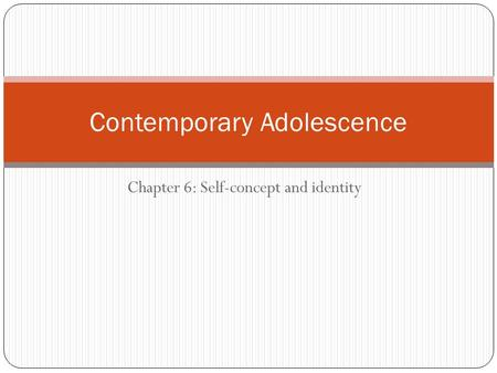 Chapter 6: Self-concept and identity Contemporary Adolescence.