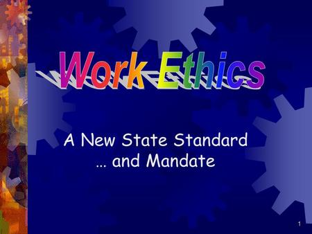 A New State Standard … and Mandate 1. The number one priority of Georgia's employers is to improve the work ethics of present and future employees. Why.