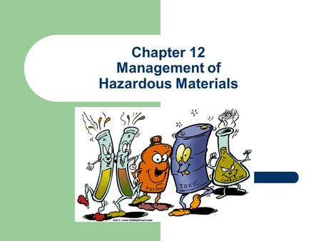Chapter 12 Management of Hazardous Materials. Hazardous Chemical Training Employee Training – Within 30 days of hire – Annually – Before using any chemicals.