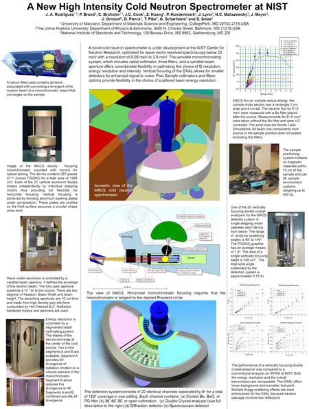A New High Intensity Cold Neutron Spectrometer at NIST J. A. Rodriguez 1,3, P. Brand 3, C. Broholm 2,3, J.C. Cook 3, Z. Huang 3, P. Hundertmark 3, J. Lynn.