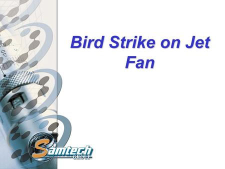 Bird Strike on Jet Fan. Introduction Modelling of Bird Strike using EUROPLEXUS Full Lagrangian Approach Bird modelled by SPH elements (porous gelatine.