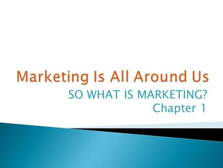 SO WHAT IS MARKETING? Chapter 1.  To be a successful marketer, you need to understand: ◦ Marketing skills ◦ Marketing core functions ◦ Basic tools of.