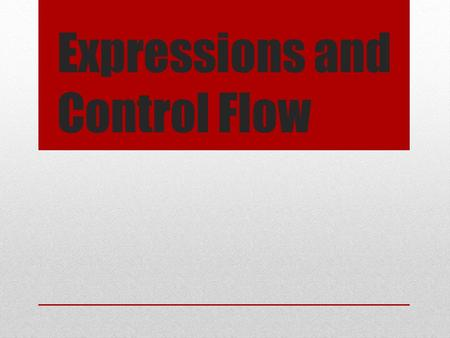 Expressions and Control Flow. Expressions An expression is a combination of values, variables, operators, and functions that results in a value y = 3(abs(2x)