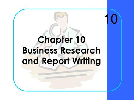 Chapter 10 Business Research and Report Writing 10.