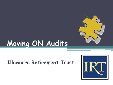 Moving ON Audits Illawarra Retirement Trust. Foundation An opinion without data is just another opinion Real data helps services and managers to make.