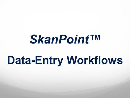 SkanPoint™ Data-Entry Workflows. SkanPoint v5.5.1.