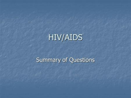 HIV/AIDS Summary of Questions. What is HIV? Human immunodeficiency virus (remember, no official scientific name for viruses) Human immunodeficiency virus.
