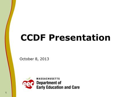 CCDF Presentation October 8, 2013 1. CCDF: CCDF Budget Development The CCDF award cycle is based on the federal fiscal year beginning October 1 st and.