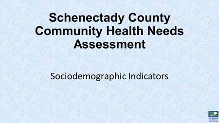 Schenectady County Community Health Needs Assessment Sociodemographic Indicators.