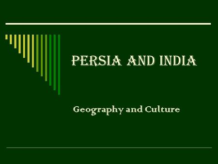 Persia and India Geography and Culture. Early cultures  Between 1000 and 500 B.C., some of the greatest empires and civilizations developed in Asia and.