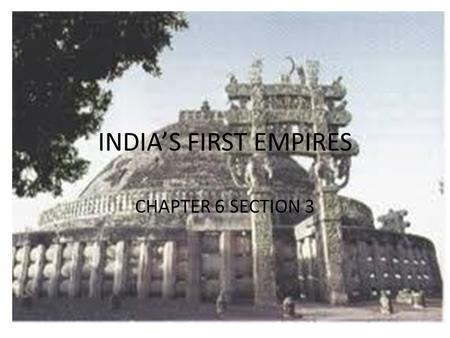 INDIA'S FIRST EMPIRES CHAPTER 6 SECTION 3. MAIN IDEAS THE MAURYAN DYNASTY: The Mauryan dynasty built India's first great empire. THE GUPTA EMPIRE: The.