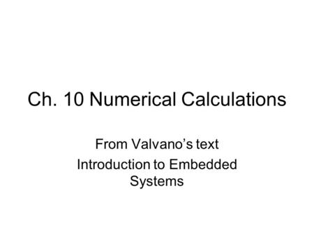Ch. 10 Numerical Calculations From Valvano's text Introduction to Embedded Systems.