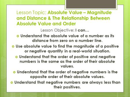 Lesson Topic: Absolute Value – Magnitude and Distance & The Relationship Between Absolute Value and Order Lesson Objective: I can…  Understand the absolute.