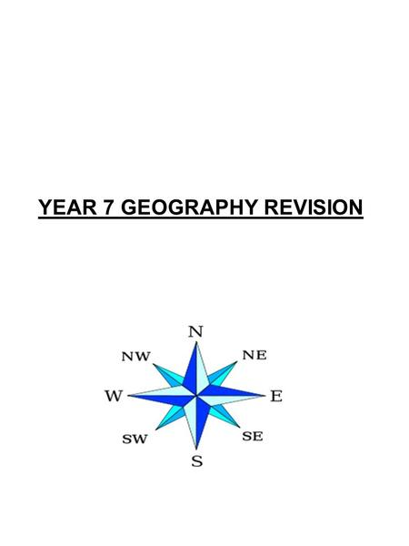 YEAR 7 GEOGRAPHY REVISION. Geography is the study of Earth's landscapes, peoples, places and environments. It is, quite simply, about the world in which.
