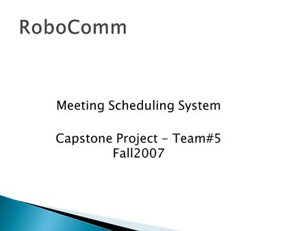Meeting Scheduling System Capstone Project - Team#5 Fall2007.