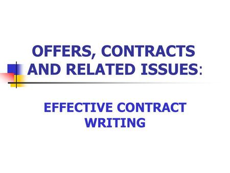 OFFERS, CONTRACTS AND RELATED ISSUES: EFFECTIVE CONTRACT WRITING.