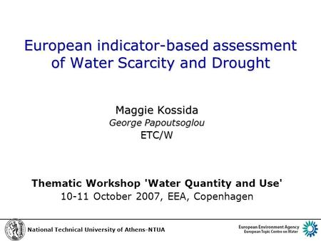 European indicator-based assessment of Water Scarcity and Drought Maggie Kossida George Papoutsoglou ETC/W Thematic Workshop 'Water Quantity and Use' 10-11.
