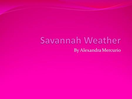 By Alexandra Mercurio. Climate Overview The main seasons are dry and wet, during the rainy season the savanna is lush and rivers typically overflow and.